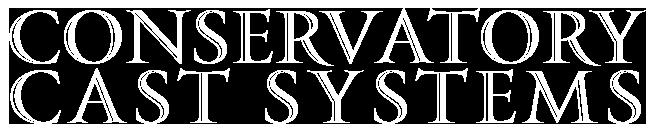 Conservatory Cast Systems